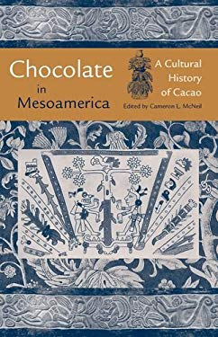 Chocolate in Mesoamerica: A Cultural History of Cacao 9780813029535
