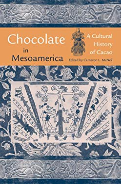 Chocolate in Mesoamerica: A Cultural History of Cacao 9780813033822