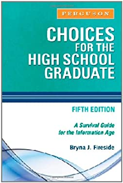 Choices for the High School Graduate: A Survival Guide for the Information Age 9780816076178