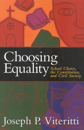 Choosing Equality: School Choice, the Constitution, and Civil Society 9780815790464