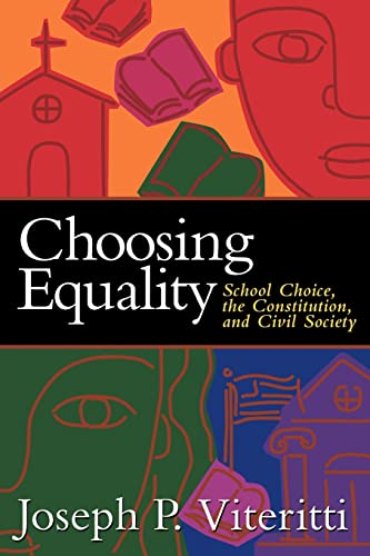 Choosing Equality: School Choice, the Constitution, and Civil Society 9780815790471