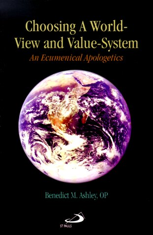 Choosing a World-View and Value-System: An Ecumenical Apologetics 9780818908293