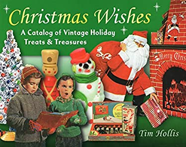 Christmas Wishes: A Catalog of Vintage Holiday Treats and Treasures 9780811705073
