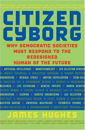 Citizen Cyborg: Why Democratic Societies Must Respond to the Redesigned Human of the Future 9780813341989