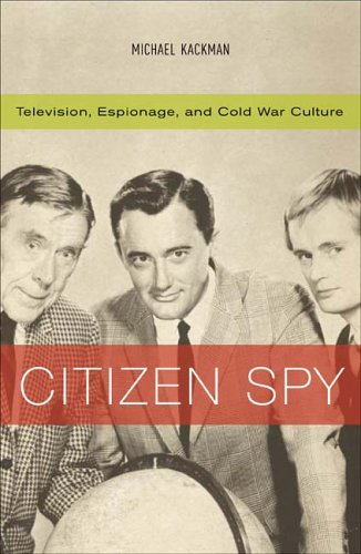 Citizen Spy: Television, Espionage, and Cold War Culture 9780816638291
