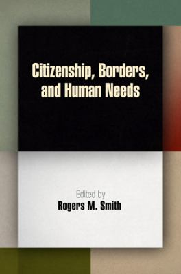 Citizenship, Borders, and Human Needs 9780812242836