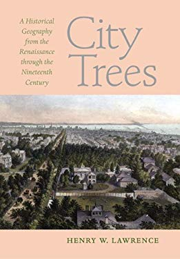 City Trees: A Historical Geography from the Renaissance Through the Nineteenth Century 9780813925332