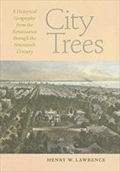 City Trees: A Historical Geography from the Renaissance Through the Nineteenth Century