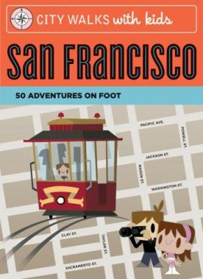 City Walks with Kids: San Francisco: 50 Adventures on Foot 9780811860062