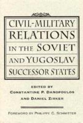 Civil-Military Relations in the Soviet and Yugoslav Successor States 9780813388465