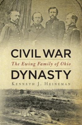 Civil War Dynasty: The Ewing Family of Ohio 9780814773017