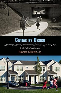 Civitas by Design: Building Better Communities, from the Garden City to the New Urbanism 9780812242478
