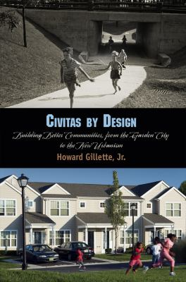 Civitas by Design: Building Better Communities, from the Garden City to the New Urbanism 9780812222227