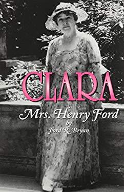 Clara: Mrs. Henry Ford 9780814329986
