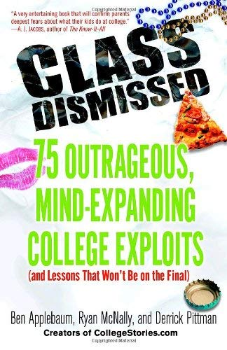 Class Dismissed: 75 Outrageous, Mind-Expanding College Exploits (and Lessons That Won't Be on the Final) 9780812974461