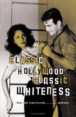 Classic Hollywood, Classic Whiteness 9780816632398