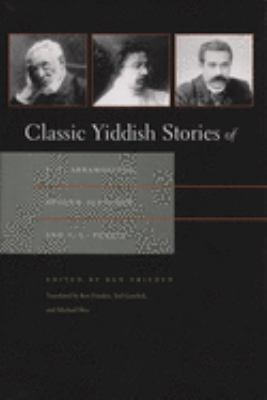 Classic Yiddish Stories of S.Y. Abramovitsh, Sholem Aleichem, and I.L. Peretz 9780815607601
