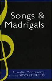 Claudio Monteverdi: Songs and Madrigals in Parallel Translation