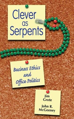 Clever as Serpents: Business Ethics and Office Politics 9780814658673