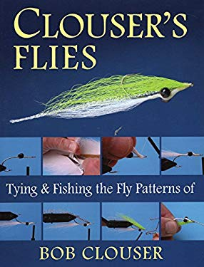Clouser's Flies: Tying and Fishing the Fly Patterns of Bob Clouser 9780811701488
