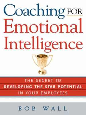 Coaching for Emotional Intelligence: The Secret to Developing the Star Potential in Your Employees 9780814408902