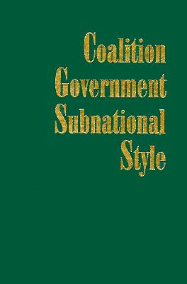 Coalition Government: Multiparty Politics in Europe's Regional 9780814207475
