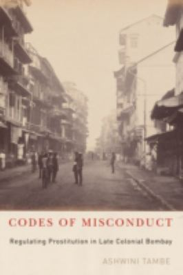 Codes of Misconduct: Regulating Prostitution in Late Colonial Bombay 9780816651375