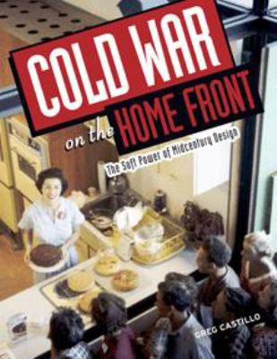 Cold War on the Home Front: The Soft Power of Midcentury Design 9780816646913