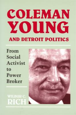 Coleman Young and Detroit Politics: From Social Activist to Power Broker 9780814320938