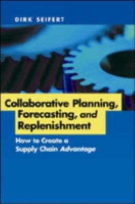 Collaborative Planning, Forecasting, and Replenishment: How to Create a Supply Chain Advantage 9780814471821