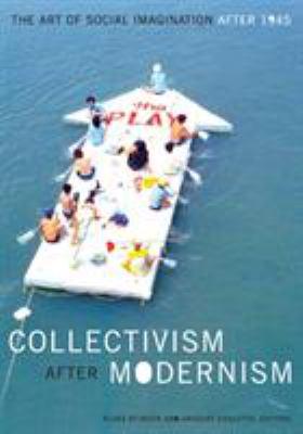Collectivism After Modernism: The Art of Social Imagination After 1945 9780816644629