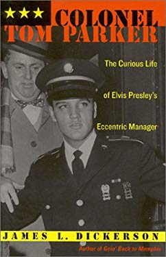 Colonel Tom Parker: The Curious Life of Elvis Presley's Eccentric Manager