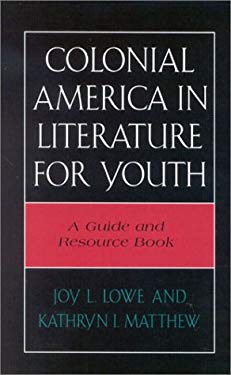Colonial America in Literature for Youth: A Guide and Resource Book 9780810847446