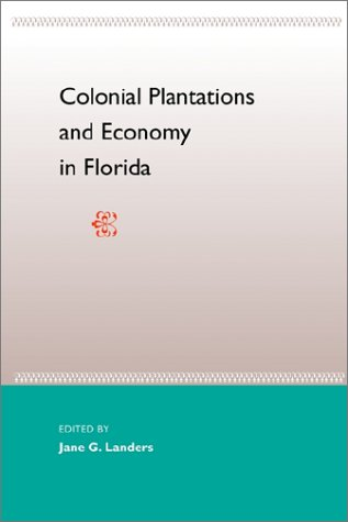 Colonial Plantations and Economy in Florida 9780813024868