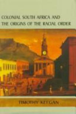 Colonial South Africa and the Origins of the Racial Order Colonial South Africa and the Origins of the Racial Order 9780813917351