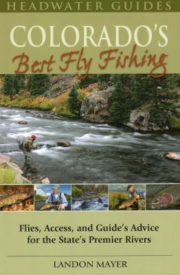 Colorado's Best Fly Fishing: Flies, Access, and Guides' Advice for the State's Premier Rivers 9780811707312