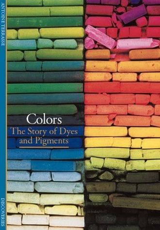 Colors: The Story of Dyes and Pigments 9780810928725