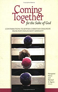 Coming Together for the Sake of God: Contributions to Jewish-Christian Dialogue from Post-Holocaust Germany