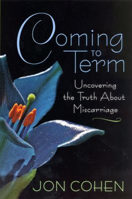 Coming to Term: Uncovering the Truth about Miscarriage 9780813540535