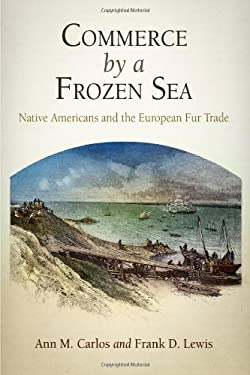 Commerce by a Frozen Sea: Native Americans and the European Fur Trade 9780812242317
