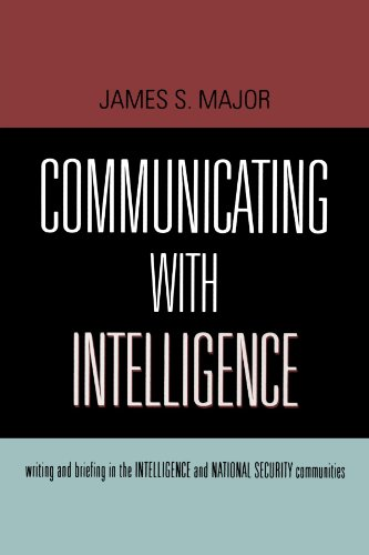 Communicating with Intelligence: Writing and Briefing in the Intelligence and National Security Communities 9780810861190