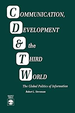 Communication, Development and the Third World: The Global Politics of Information 9780819184887