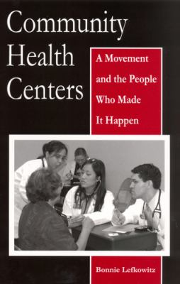 Community Health Centers: A Movement and the People Who Made It Happen 9780813539126