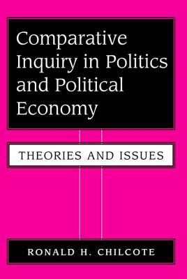 Comparative Inquiry in Politics and Political Economy: Theories and Issues 9780813381527