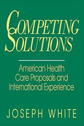 Competing Solutions: American Health Care Proposals and International Experience 3457870