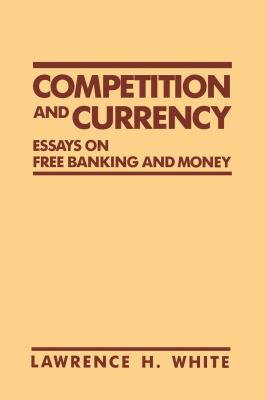 Competition and Currency: Essays on Free Banking and Money 9780814792476