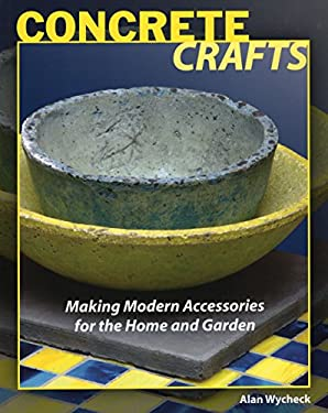 Concrete Crafts: Making Modern Accessories for the Home and Garden 9780811735797