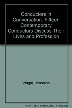 Conductors in Conversation: Fifteen Contemporary Conductors Discuss Their Lives and Profession 9780816189960
