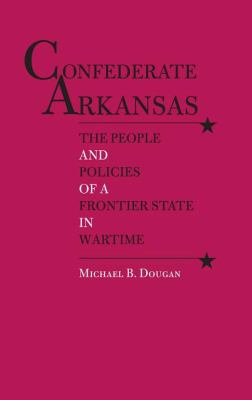 Confederate Arkansas: The People and Policies of a Frontier State in Wartime 9780817305222