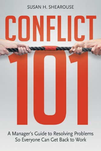Conflict 101: A Manager's Guide to Resolving Problems So Everyone Can Get Back to Work 9780814417119